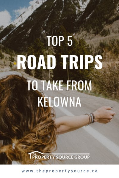 Top 5 Road Trips to Take from Kelowna - The Property Source Group